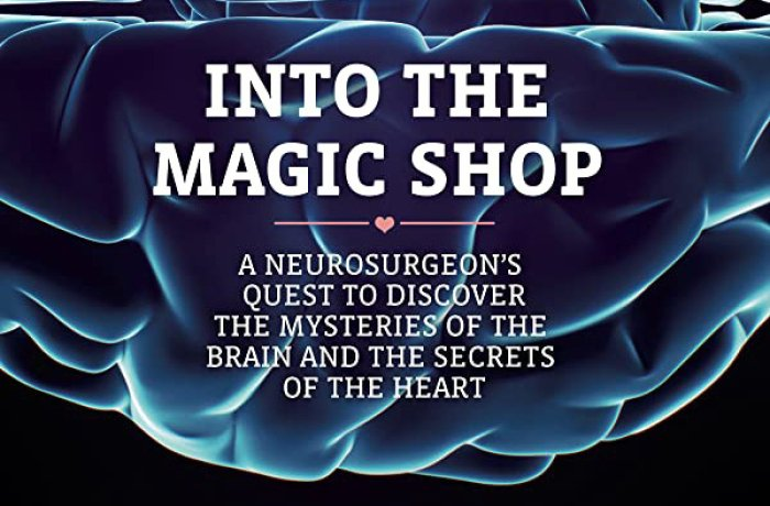 Into the Magic Shop: A Neurosurgeon's Quest to Discover the Mysteries of the Brain and Secrets of the Heart Book Cover